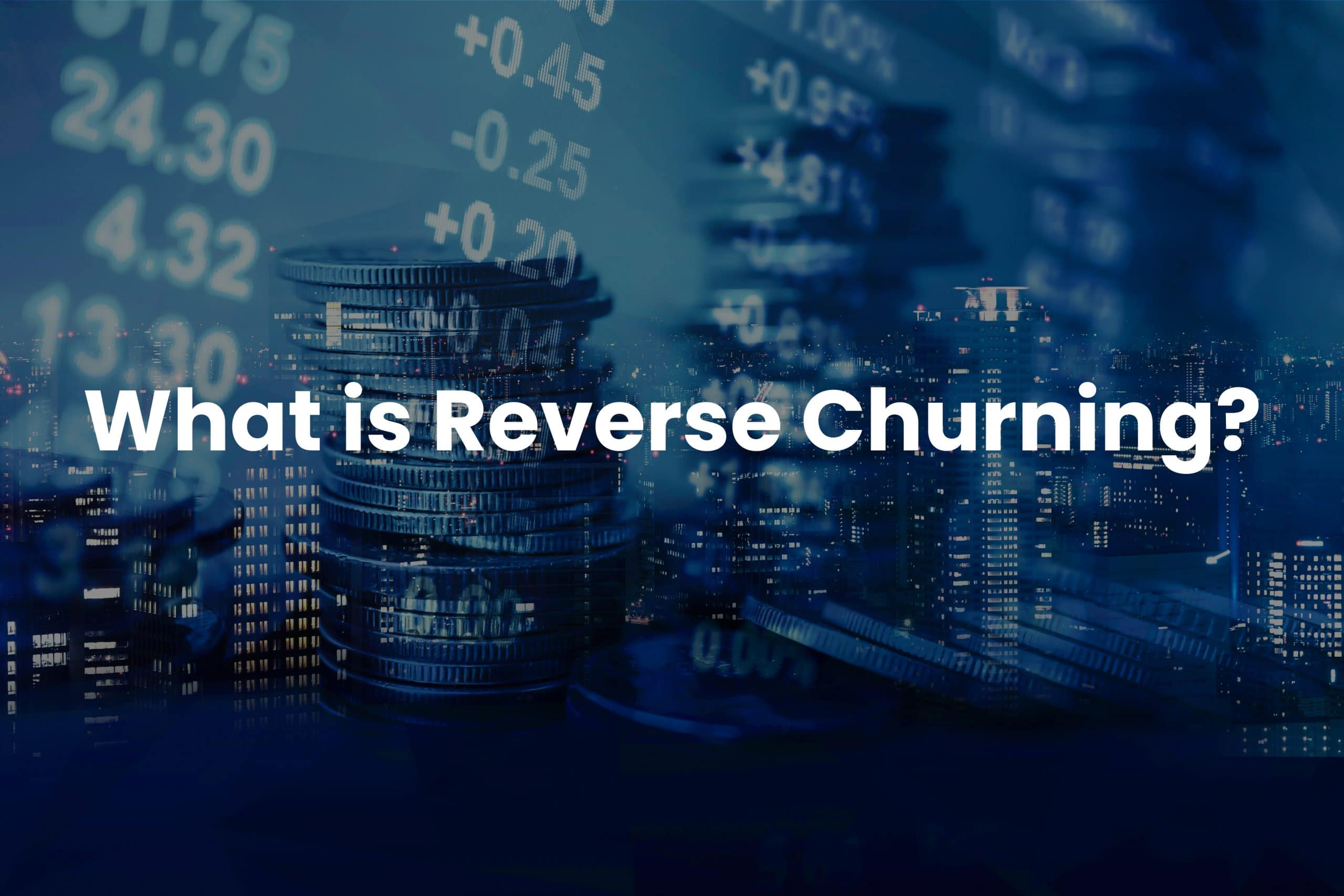 Read more about the article What is Reverse Churning?